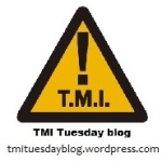 TMI Tuesday for 8-1-17 (originally August 23, 2011)