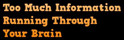 Too Much Information Running Through Your Brain
